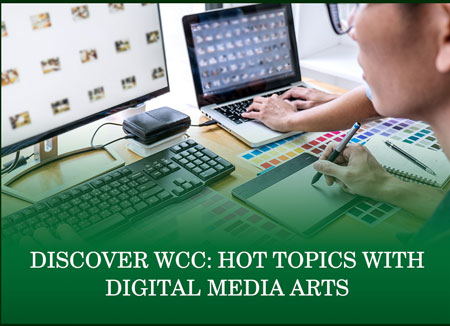 Discover WCC: Hot Topics With Digital Media Arts